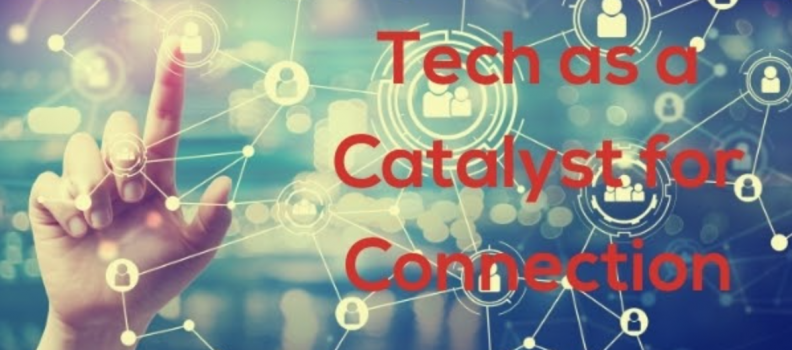 Tech as a Catalyst for Connection