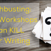 Mythbusting: Why Workshops Can Kill Your Writing